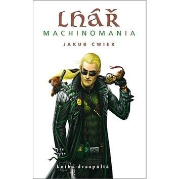 Lhář Machinomania: Kniha dvaapůltá - Jakub Ćwiek
