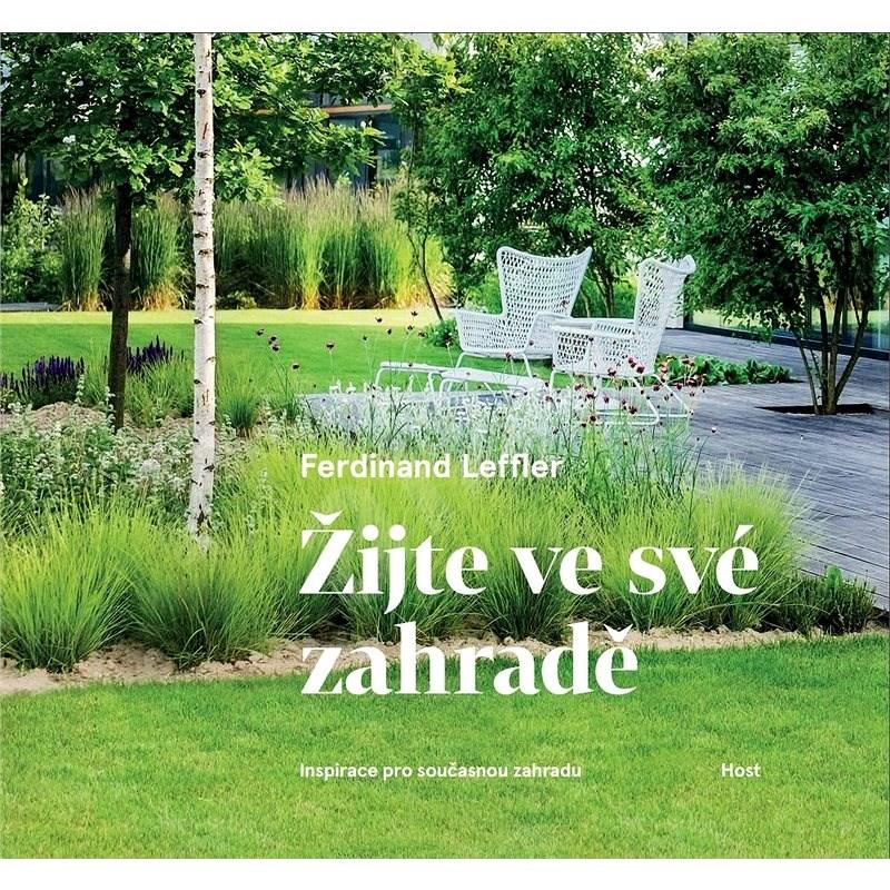 Žijte ve své zahradě: Inspirace pro současnou zahradu - Ferdinand Leffler