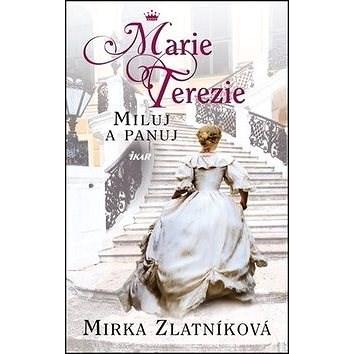 Marie Terezie Miluj a panuj - Miroslava Zlatníková