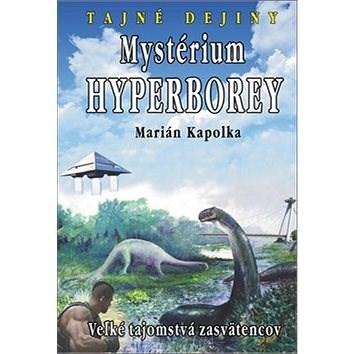 Mystérium hyperborey: Veľké tajomstvá zasvätencov - Marián Kapolka