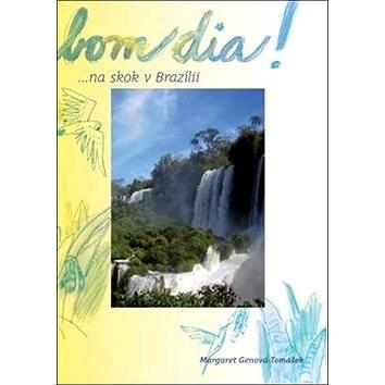 Bom dia!: ... na skok v Brazílii - Margaret Genova - Tomášková