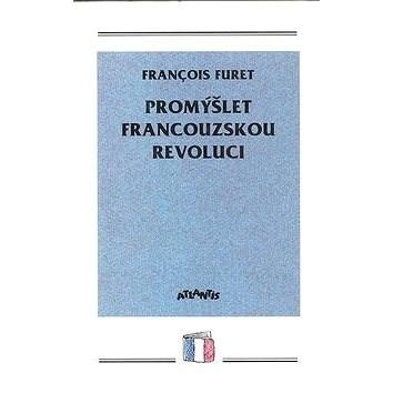 Promýšlet francouzskou revoluci - Francois Furet