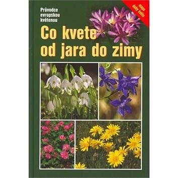 Co kvete od jara do zimy: Průvodce evropskou květenou - Eva Dreyer; Wolfgang Dreyer