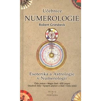 Učebnice Numerologie: Esoterika a Astrologie v Numerologii - Robert Griesbeck