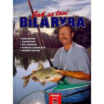 Jak se loví bílá ryba: jemná plavaná,úspěšný feeder,biče a boloňézky... - Kai Chaluppa