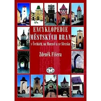 Encyklopedie městkých bran v Čechách, na Moravě a ve Slezsku - Zdeněk Fišera