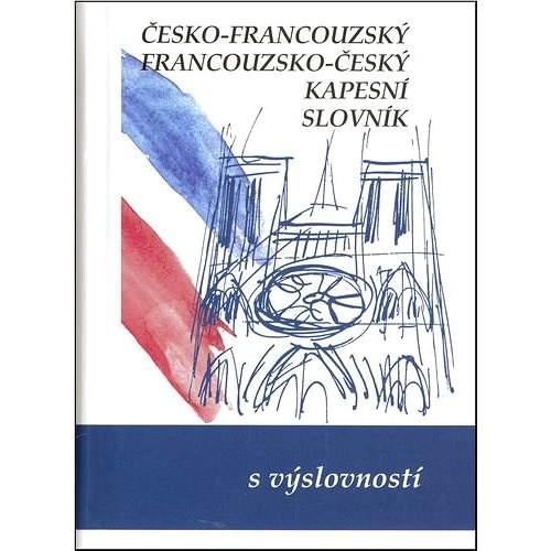 Česko-francouzský, francouzsko český kapesní slovník: s výslovností -