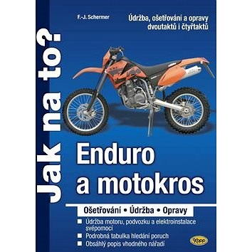 Enduro a motokros: Údržba, ošetřování a opravy dvoutaktů i čtyřtaktů - F.J. Scherner