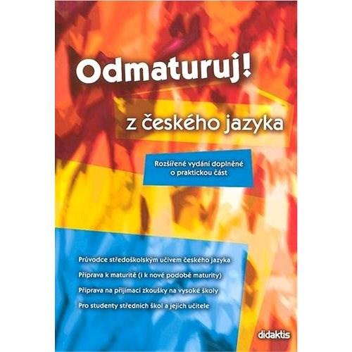 Odmaturuj! z českého jazyka: Rozšířené vydání doplněné o praktickou část -