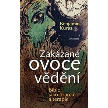 Zakázané ovoce vědění: Bible jako drama a terapie - Benjamin Kuras