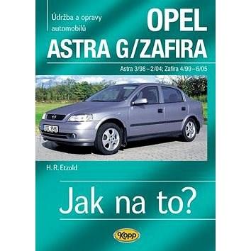 Opel Astra G/Zafira 3/98 -6/05: Údržba a opravy automobilů č.62 - Hans-Rüdiger Etzold