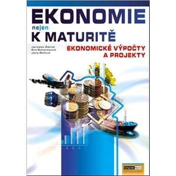 Ekonomie nejen k maturitě Ekonomické výpočty a projekty -