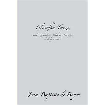 Filosofka Tereza: aneb Vzpomínky na příběh otce Dirraga a slečny Éradice - Jean-Baptiste de Boyer