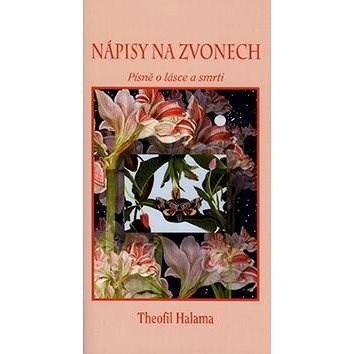 Nápisy na zvonech: Píseň o lásce a smrti - Theofil Halama