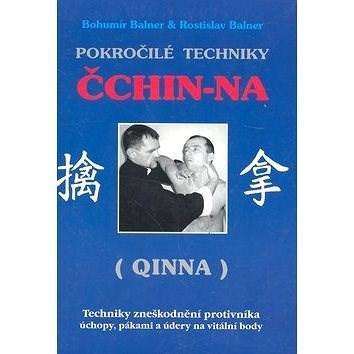 Pokročilé techniky Čchin-Na: (Qinna) - Bohumír Balner; Rostislav Balner