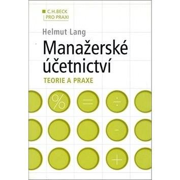 Manažerské účetnictví: Teorie a praxe - Helmut Lang