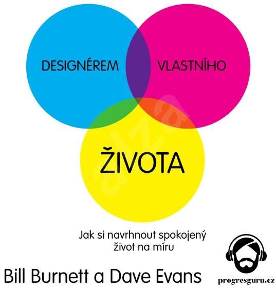 Designérem vlastního života - Bill Burnett  Dave Evans