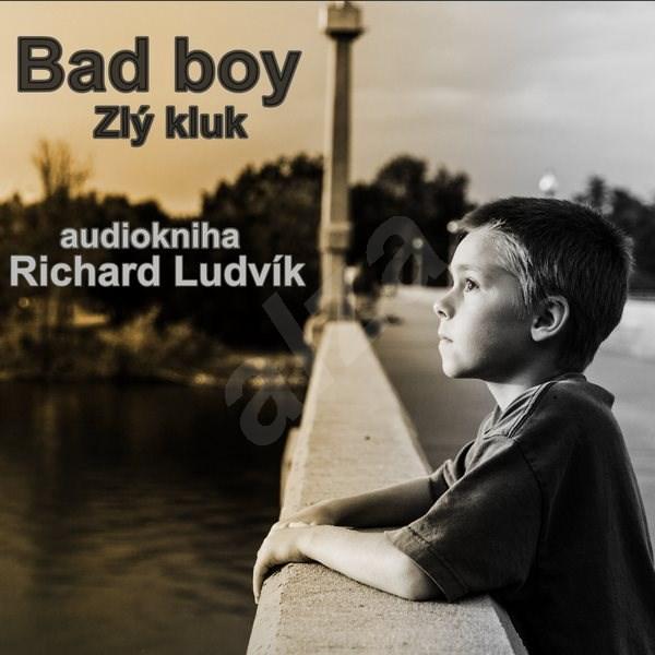 Bad Boy (Zlý kluk) - Richard Ludvík
