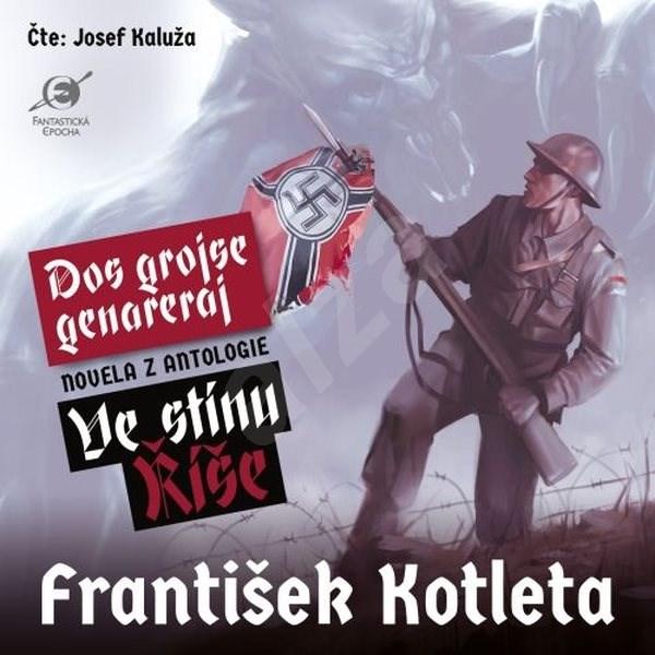 Ve stínu Říše: Dos grojse genareraj - František Kotleta