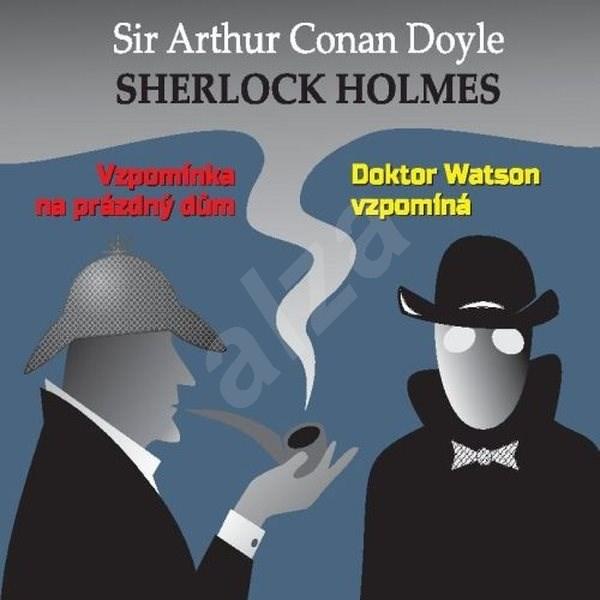 Sherlock Holmes - Vzpomínka na prázdný dům / Dr.Watson vzpomíná - Arthur Conan Doyle