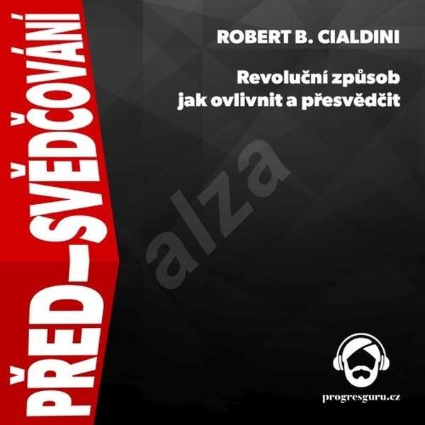 Před-svědčování - Robert B. Cialdini