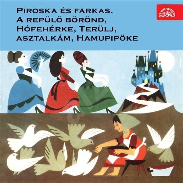 Piroska és farkas, A repülö börönd, Hófehérke, Terülj, asztalkám, Hamupipöke - Autor neznámý