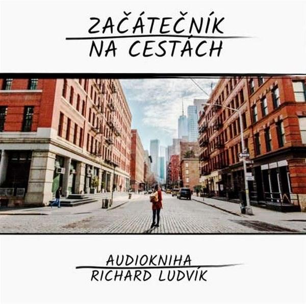 Začátečník na cestách - Richard Ludvík