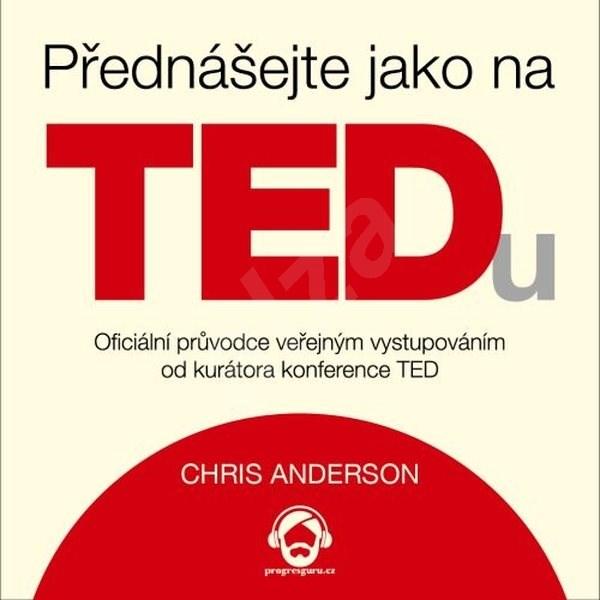Přednášejte jako na TEDu - Chris Anderson