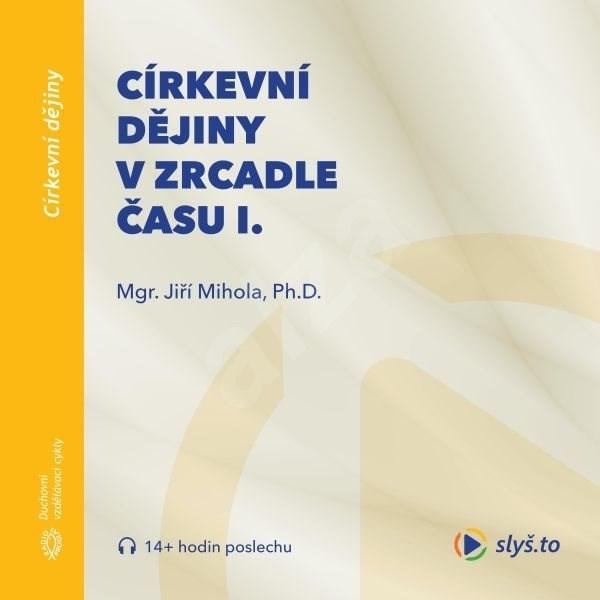 Církevní dějiny v zrcadle času I. - Jiří Mihola