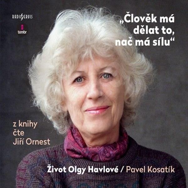 Člověk má dělat to, nač má sílu - Život Olgy Havlové - Pavel Kosatík