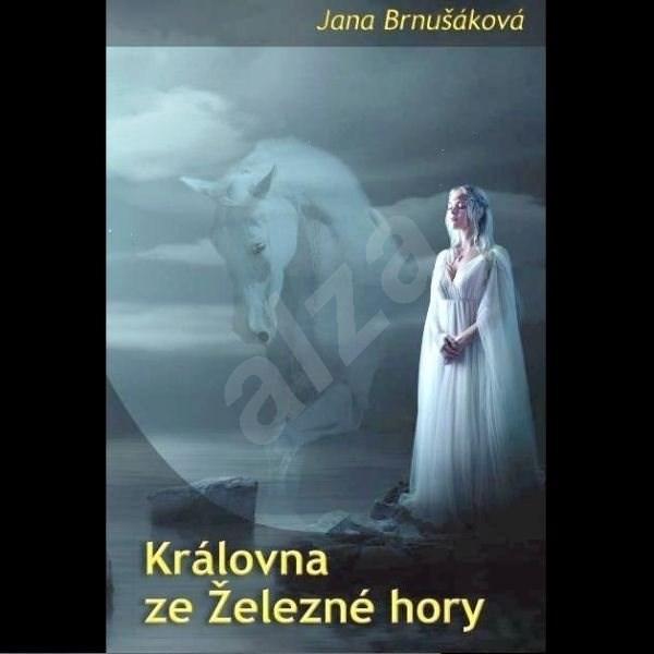 Královna ze Železné hory - Jana Brnušáková
