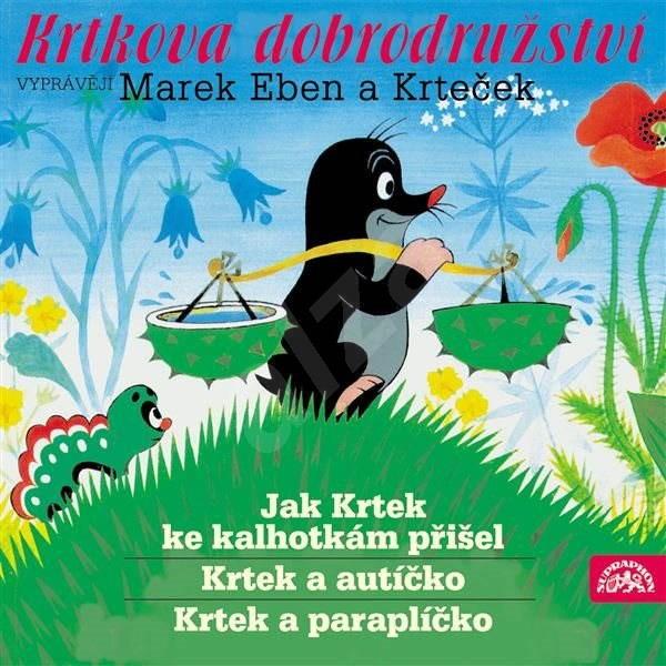 Krtkova dobrodružství Jak Krtek ke kalhotkám přišel, Krtek a paraplíčko, Krtek a autíčko - Zdeněk Miler