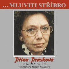 ...Mluviti stříbro -Jičina Jirásková - Rozum v srdci - Zuzana Maléřová