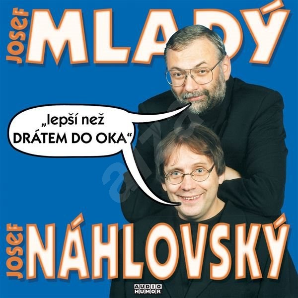 Lepší než drátem do oka - Josef Mladý  Josef Alois Náhlovský