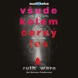 Všude kolem černý les - Ruth Ware
