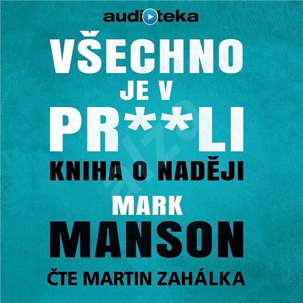 Všechno je v pr**li - Mark Manson