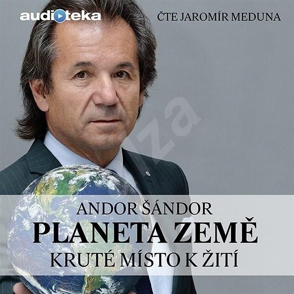 Planeta Země – Kruté místo k žití - Andor Šándor