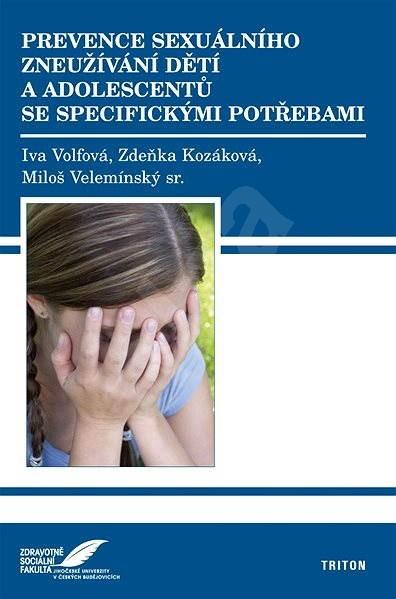 Prevence sexuálního zneužívání dětí a adolescentů se specifickými potřebami  - Iva Volfová  Miloš Velemínský  Zdeňka Kozáková
