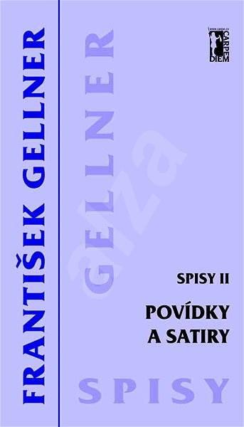 Povídky a satiry - Spisy II - František Gellner