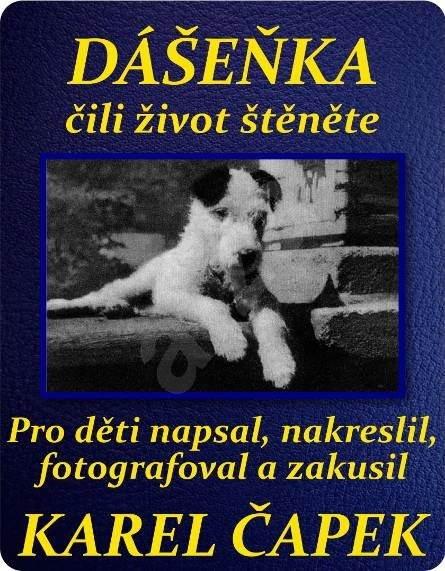 Dášenka čili život štěněte - Karel Čapek