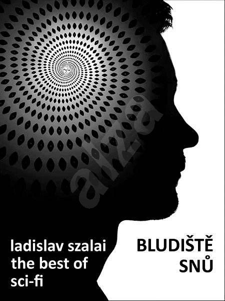 Bludiště snů - Ladislav Szalai