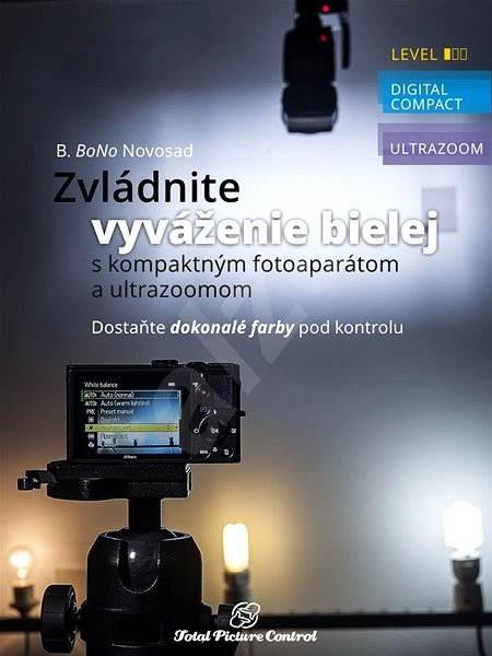 Zvládnite vyváženie bielej s kompaktným fotoaparátom a ultrazoomom - B. Bono Novosad
