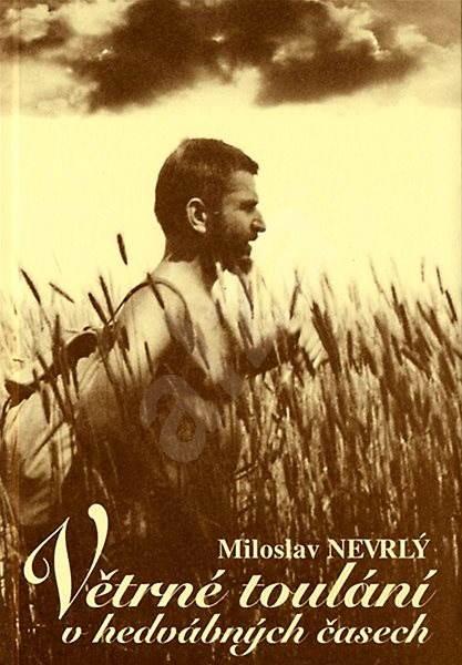 Větrné toulání v hedvábných časech - Miloslav Nevrlý