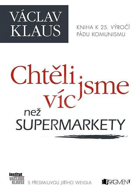 Chtěli jsme víc než supermarkety - Prof. Ing. Václav Klaus CSc.