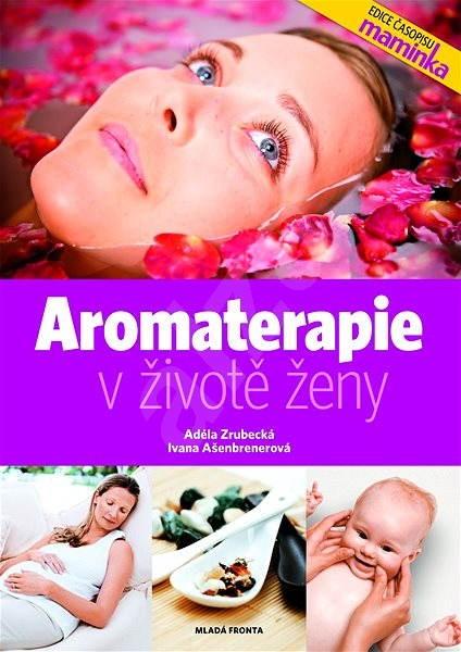 Aromaterapie v životě ženy - Ivana Ašenbrenerová