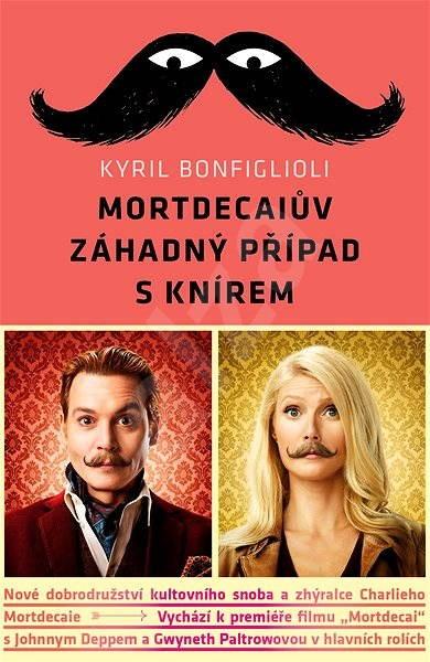 Mortdecaiův záhadný případ s knírem - Kyril Bonfiglioli