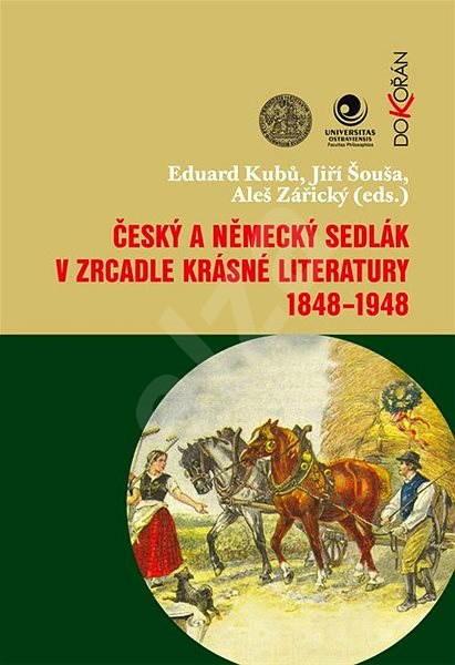 Český a německý sedlák v zrcadle krásné literatury 1848-1948 - Eduard Kubů
