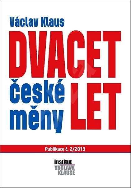 Dvacet let české měny - Prof. Ing. Václav Klaus CSc.