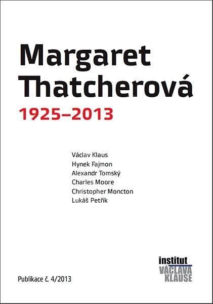 Margaret Thatcherová 1925–2013 - Prof. Ing. Václav Klaus CSc.