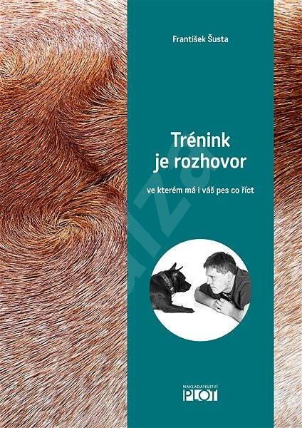 Trénink je rozhovor, ve kterém má i váš pes co říct - František Šusta